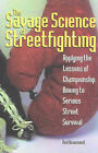 The Savage Science of Streetfighting: Applying the Lessons of Championship Boxing to Serious Street Survival by Ned Beaumont (Paperback, 2001)