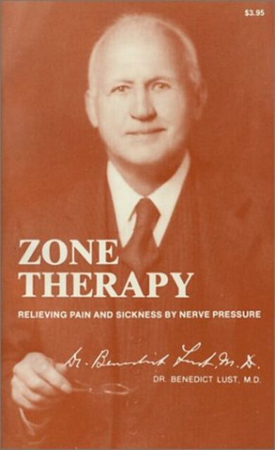 ZONE THERAPY RELIEVING PAIN AND SICKNESS BY NERVE PRESSURE BY BENEDICT LUST 1980