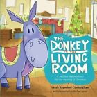 The Donkey in the Living Room: A Tradition That Celebrates the Real Meaning of Christmas by Sarah Cunningham (Hardback, 2014)