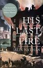 His Last Fire by Alix Nathan (Paperback, 2014)