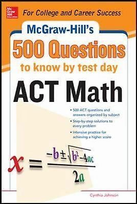 Mcgraw-hill's Act Math: 500 Questions to Know by Test Day (Paperback)