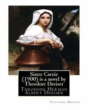 Sister Carrie (1900) Is a Novel by Theodore Dreiser : Theodore Herman Albert...