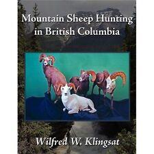 Mountain Sheep Hunting in British Columbi by Wilfred W. Klingsat (2008,...