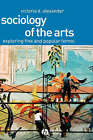 Sociology of the Arts: Exploring Fine and Popular Forms by Victoria D. Alexander (Hardback, 2003)