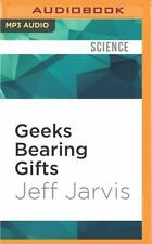 Geeks Bearing Gifts : Imagining New Futures for News by Jeff Jarvis (2016,...