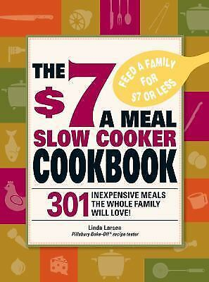 The $7 a Meal Slow Cooker Cookbook : 301 Delicious, Nutritious Recipes the...