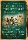 War in the Peninsula: And Recollections of the Storming of the Castle of Badajos by Captain James MacCarthy, Robert Knowles (Paperback, 2011)