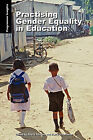 Practising Gender Equality in Education: Programme Insights by Oxfam Publishing (Paperback, 2007)