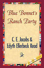 Blue Bonnet's Ranch Party by C E Jacobs, Edyth Ellerbeck Read (Hardback, 2007)
