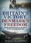 Britain's Victory, Denmark's Freedom: Danish Volunteers in Allied Air Forces During the Second World War by Mikkel Plannthin (Hardback, 2017)