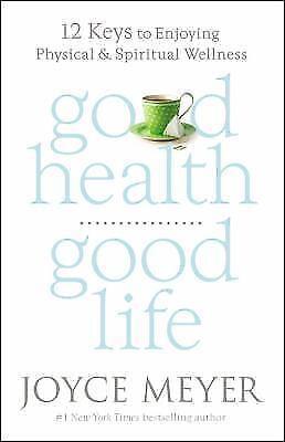 Good Health, Good Life: 12 Keys to Enjoying Physical and Spiritual Wellness 4