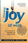 Choosing Joy at Work by Roger Wyer (Paperback / softback, 2006)