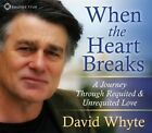 When the Heart Breaks: A Journey Through Requited and Unrequited Love by David Whyte (CD-Audio, 2012)
