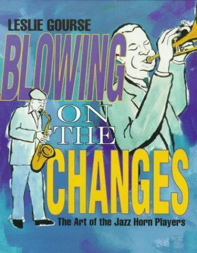 Blowing on the Changes : The Art of the Jazz Horn Players by Leslie Gourse