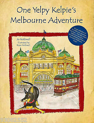 One Yelpy Kelpie's Melbourne Adventure ~ Jo Rothwell - Australian Children Books