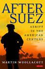 After Suez: Adrift in the American Century by Martin Woollacott (Hardback, 2006)