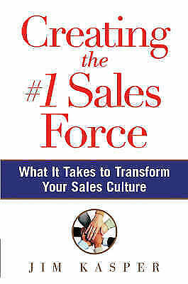 Creating the #1 Sales Force: What it Takes to Transform Your Sales Culture, Kasp