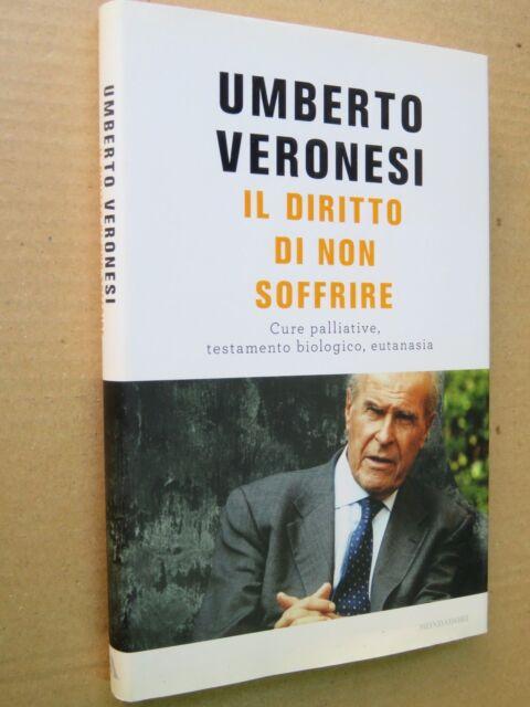 IL DIRITTO DI NON SOFFRIRE Umberto Veronesi Luigi Bazzoli Mondadori eutanasia