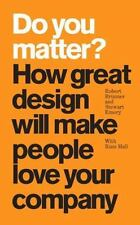 Do You Matter?: How Great Design Will Make People Love Your Company paperback