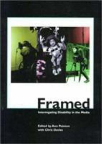 Framed : Interrogating Disability in the Media by Anne Pointon