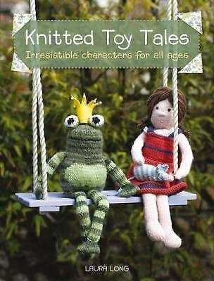 1 of 1 - NEW - Knitted Toy Tales by Long, Laura