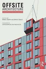 Offsite Architecture: Constructing the Future by Taylor & Francis Ltd...