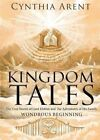 Kingdom Tales: The True Stories of Lord Elohim and the Adventures of His Family by Cynthia Arent (Paperback / softback, 2015)