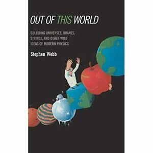 Out of This World: Colliding Universes, Branes, Strings - HardBack NEW Webb, Ste
