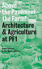 Above the Pavement, the Farm: Architecture and Agriculture at PF1 by Dan Wood, Amale Andraos (Paperback, 2010)