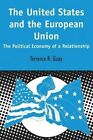 The United States and the European Union: The Political Economy of a Relationship by Terrence R. Guay (Paperback, 2000)