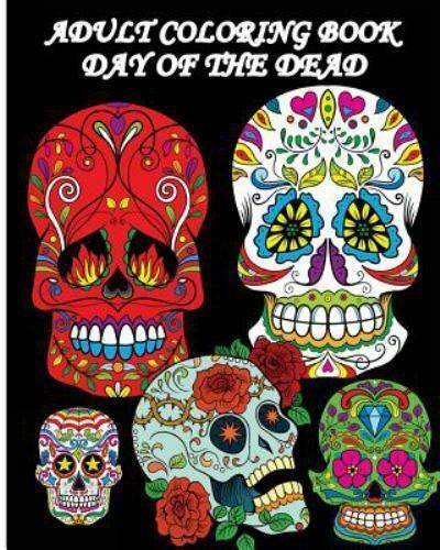 - Adult Coloring Book Day Of The Dead : Dia De Los Muertos: Sugar Skulls  Coloring Pages 2016 By Five Stars (2016, Trade Paperback) For Sale Online  EBay