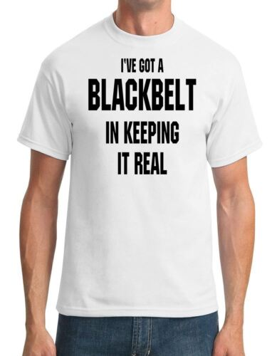 Mens T-Shirt Ive Got A Black Belt In Keeping It Real Cool