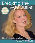 Breaking the Age Barrier: Great Looks and Health at Every Age by Oleda Baker (Paperback, 2010)