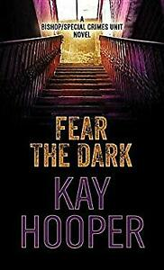 Fear-the-Dark-A-Bishop-Special-Crimes-Unit-Novel-by-Hooper-Kay