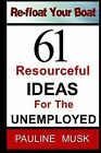 61 Resourceful Ideas for the Unemployed by Pauline Musk (Paperback / softback, 2013)