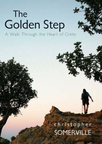 The Golden Step: A Walk Through the Heart of Crete (Armchair Tr .9781905791996