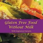 Gluten-Free Food Without Milk: Including Vegetarian Variants by Signe Lykke (Paperback / softback, 2014)