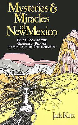 Mysteries and Miracles of New Mexico : Guide Book to the Genuinely Bizarre in...
