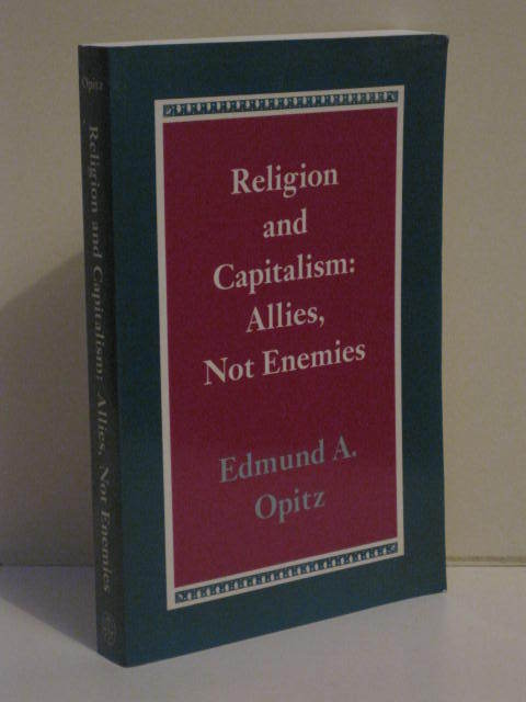 Religion And Capitalism: Allies Not Enemies by Edmund A. Opitz