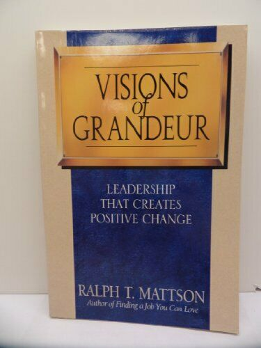 Visions of Grandeur  Leadership That Creates Positive Change