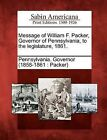 Message of William F. Packer, Governor of Pennsylvania, to the Legislature, 1861. by Gale, Sabin Americana (Paperback / softback, 2012)