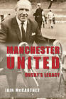 Manchester United Busby's Legacy by Iain McCartney (Paperback, 2014)