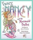 Fancy Nancy and the Mermaid Ballet by Jane O'Connor (Hardback)
