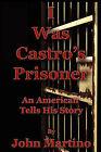 I Was Castro's Prisoner by John Martino (Paperback, 2008)