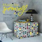 Made by Yourself: 100% Handmade Designer DIY Projects for the Home, from Furniture to Accessories by Peter Fehrentz (Hardback, 2014)