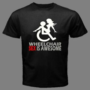 7c3c1e46 Details about WHEELCHAIR SEX IS AWESOME Disability/Handicap Sign sexy girl funny  T-SHIRT WHE