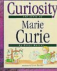 Curiosity  The Story of Marie Curie  Value Biographies