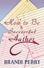 How to Be a Successful Author by Brandi Perry (Paperback / softback, 2012)