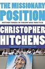 The Missionary Position: Mother Teresa in Theory and Practice by Christopher Hitchens (Paperback / softback)