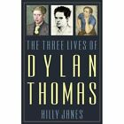 The Three Lives of Dylan Thomas by Hilly Janes (Hardback, 2014)